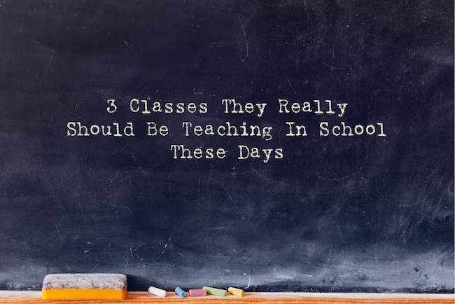 3 classes they really should be teaching in school these days