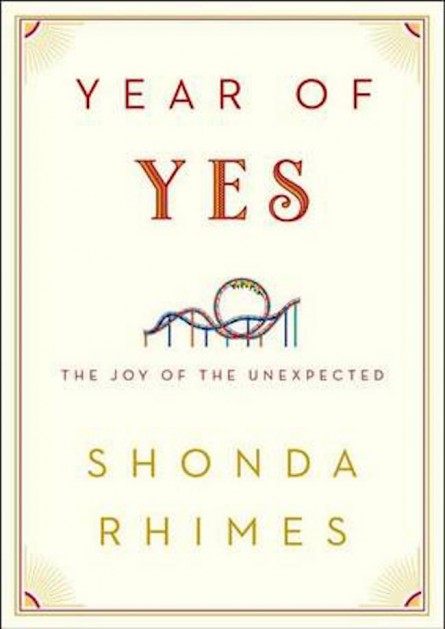 The Year of Yes: How to Dance It Out, Stand In the Sun and Be Your Own Person by Shonda Rhymes